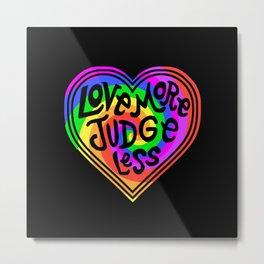 Love More Judge Less Rainbow Metal Print