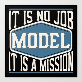 Model  - It Is No Job, It Is A Mission Canvas Print