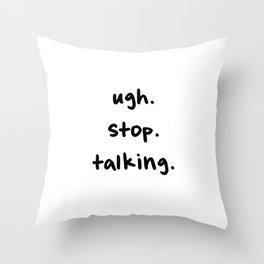 ugh stop talking Throw Pillow