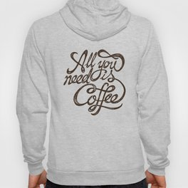 All You Need is Coffee Hoody
