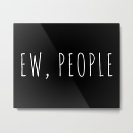 Ew People Funny Quote Metal Print