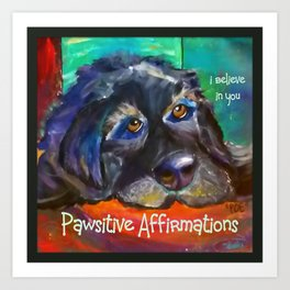 Pawsitive Affirmations 'I believe in you'  (newfoundland) Art Print