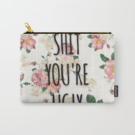 Shit You're Ugly Carry-All Pouch