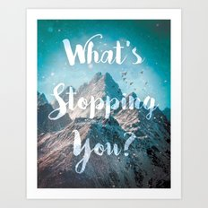 What's Stopping You? Art Print