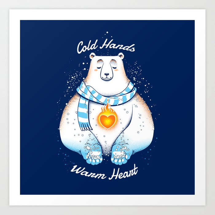 Cold Hands Warm Heart Art Print By Tobefonseca