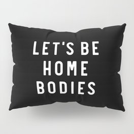 Let's Be Home Bodies Pillow Sham
