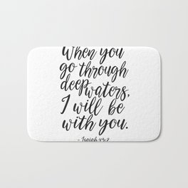 PRINTABLE BIBBLE VERSE, Isaiah 43:2, When You Go Through Deep Waters I Will Be with You,Scripture Ar Bath Mat