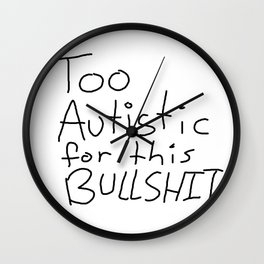 Too Autistic for this Bullsh*t Wall Clock