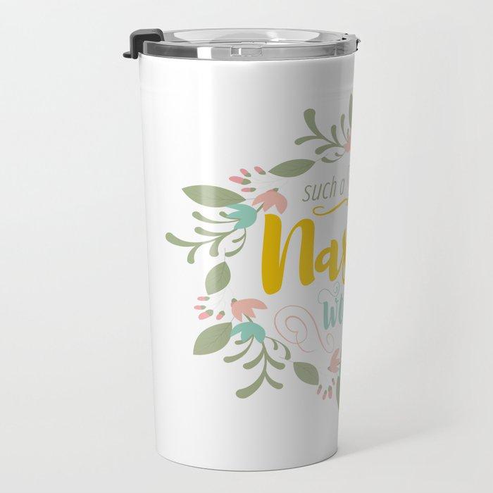 Such a Nasty Woman - Floral & Fierce Travel Mug
