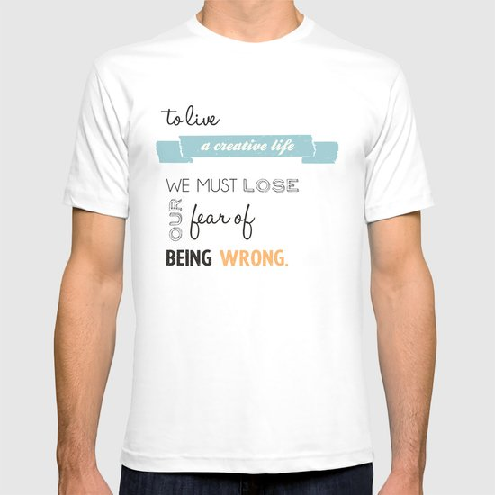 To live a creative life you must... T-shirt