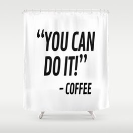 You Can Do It - Coffee Shower Curtain