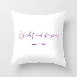 Educated and Dangerous Throw Pillow