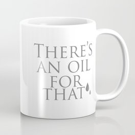 There's an oil for that (grey) Coffee Mug