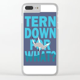 Tern Down For What? Clear iPhone Case