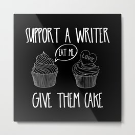 Support A Writer With Cake Metal Print