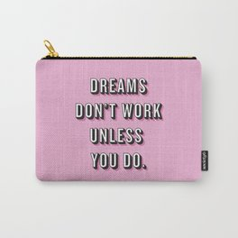 Dreams Don't Work Unless You Do Pink Carry-All Pouch