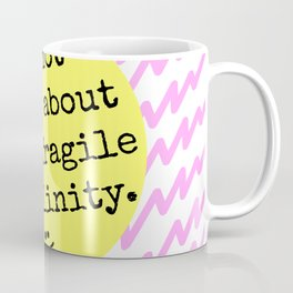 I'm Not Sorry About Your Fragile Masculinity Coffee Mug