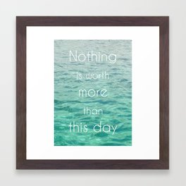Nothing is worth more than this day Framed Art Print