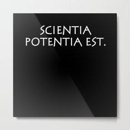 Scientia potentia est Metal Print