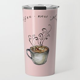 Coffee Now Please. Travel Mug