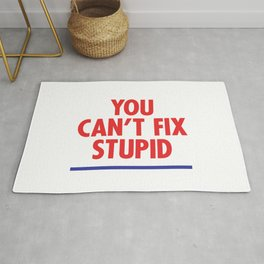 You Can't Fix Stupid Rug