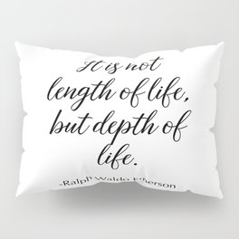 It's not the length of life, but depth of life Pillow Sham