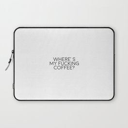 Where's My Fucking Coffee, Cofee Art, Coffee Quote Laptop Sleeve