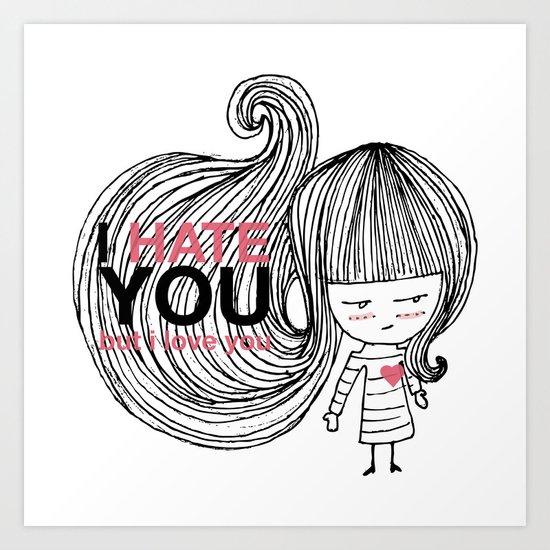 I Hate You (but i love you) #hatelove Art Print