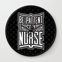 Be Patient Trust Your Nurse Wall Clock
