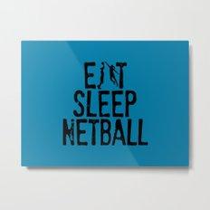 Eat Sleep Netball Metal Print