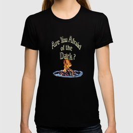 Question Is Are You Afraid Of The Dark T-shirt
