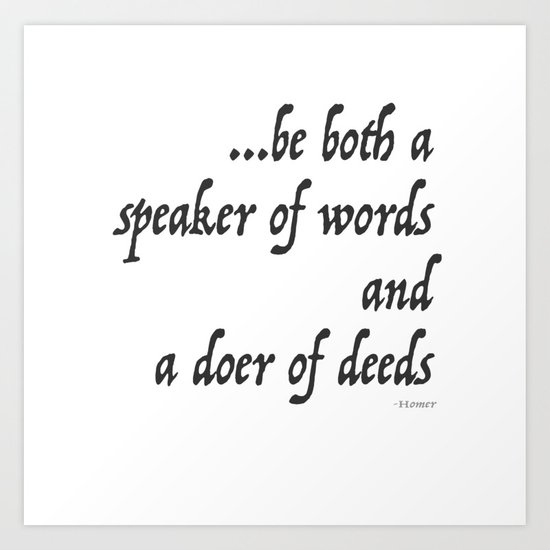 Iliad Quote, To be both a speaker of words and a doer of deeds by Homer by madzakkagraphics