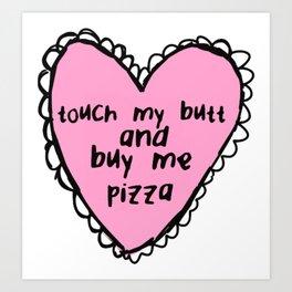 Buy me pizza Art Print