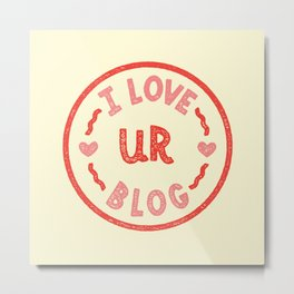 I LOVE UR BLOG Metal Print