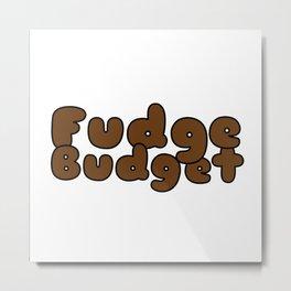 Fudge Budget Metal Print