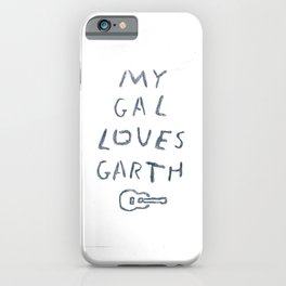Gal Loves Garth iPhone Case