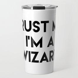 Trust me I'm a wizard Travel Mug