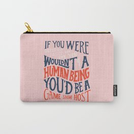 You Can't Always Be Happy Carry-All Pouch