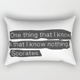 """""""One thing that I know, is that I know nothing.""""  ― Socrates Rectangular Pillow"""