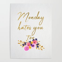 Monday hates you too - Flower Collection Poster