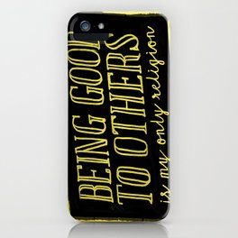 Being good to others is my only religion iPhone Case
