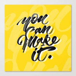 You can make it. Canvas Print