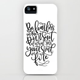 Be Fearless in the pursuit of what sets your soul on fire iPhone Case