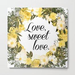 Love, Sweet Love. Metal Print