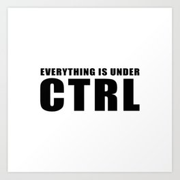 Everything is under CTRL Art Print