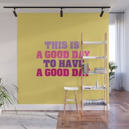 This is a good day Wall Mural