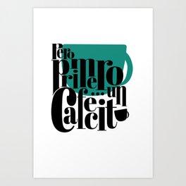 Pero Primero ... un Cafecito 3 Art Print