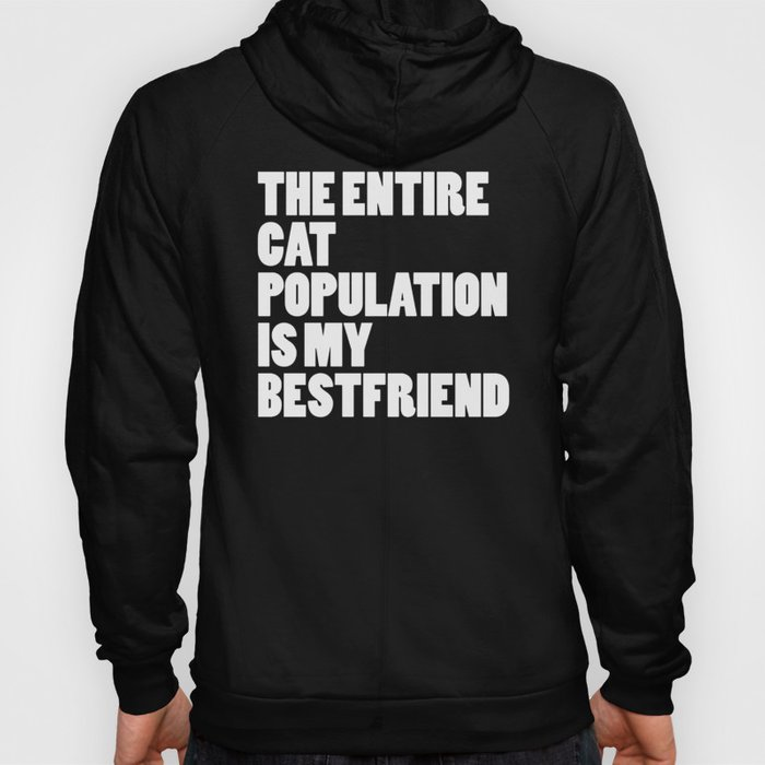 Entire Cat Population Funny Quote Hoody