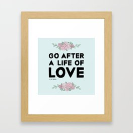 Go After A Life Of Love Framed Art Print