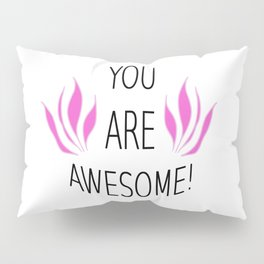 You Are Awesome Pillow Sham